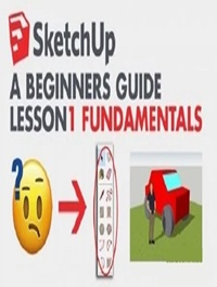 SketchUp A Beginners Guide - FUNDAMENTALS OF 3D MODELING & DESIGN